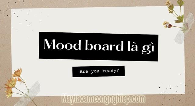 Moodboard là gì? Bí quyết tạo nên Moodboard chuyên nghiệp là gì?