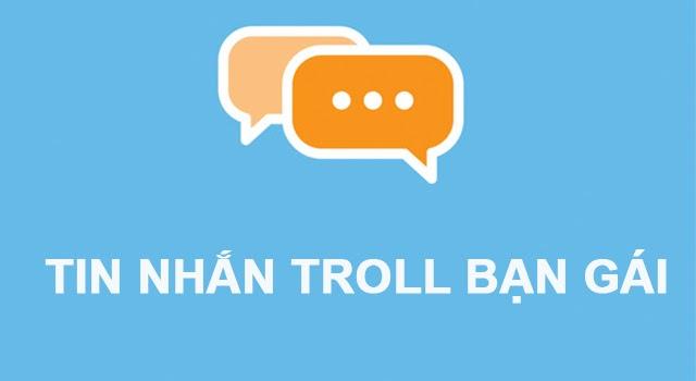 Tổng hợp top những tin nhắn troll bạn gái bá đạo hài hước